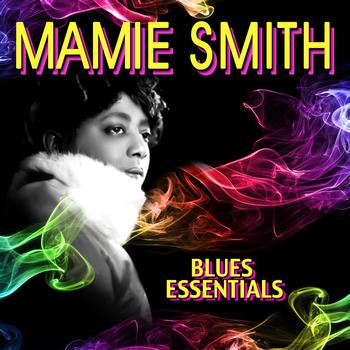 Mamie Smith - Blues Essentials
