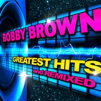 Bobby Brown - Greatest Hits & Remixes