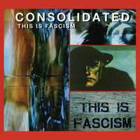 Consolidated - This Is Fascism [Single]