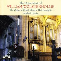 Michael Harris - The Organ Music of William Wolstenholme / The Organ of Christ Church, Port Sunlight
