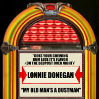 Lonnie Donegan - Does Your Chewing Gum Lose It's Flavor (On The Bedpost Over Night) / My Old Man's A Dustman