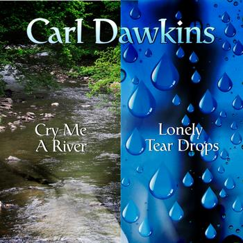 Carl Dawkins - Cry Me A River & Lonely Tear Drops - Single