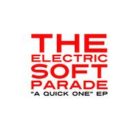 The Electric Soft Parade - A Quick One EP