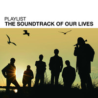 The Soundtrack of Our Lives - Playlist: The Soundtrack Of Our Lives
