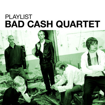 Bad Cash Quartet - Playlist: Bad Cash Quartet