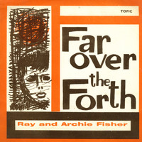 Ray and Archie Fisher - Far Over the Forth