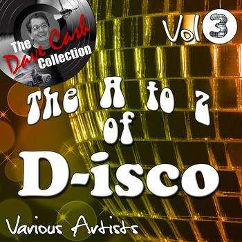Various Artists - The A to Z of D-isco Vol 3 - [The Dave Cash Collection]