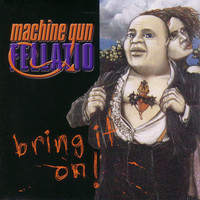 Machine Gun Fellatio - Bring It On (Explicit)