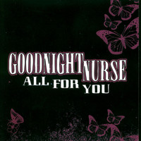 Goodnight Nurse - All For You (Promo Single)