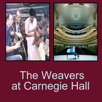 The Weavers - The Weavers at Carnegie Hall