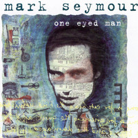 Mark Seymour - One Eyed Man