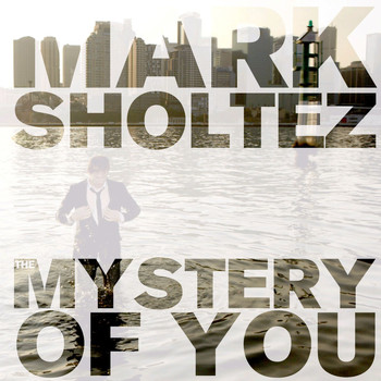 Mark Sholtez - The Mystery Of You