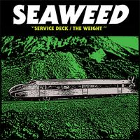 Seaweed - Service Deck / The Weight