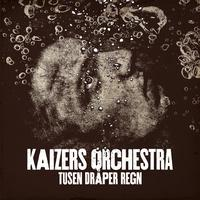 Kaizers Orchestra - Tusen dråper regn