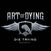 Art Of Dying - Die Trying (Acoustic Version)