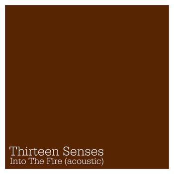 Thirteen Senses - Into The Fire (Acoustic)