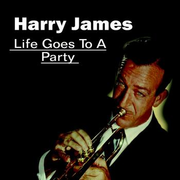 Harry James - Life Goes To A Party