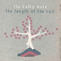 The Balky Mule - The Length of the Rail