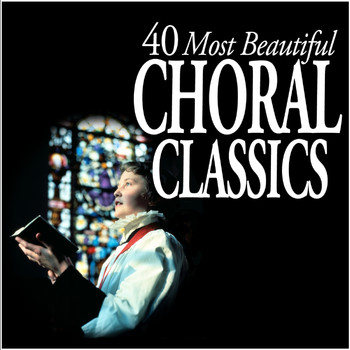 Various Artists - 40 Most Beautiful Choral Classics