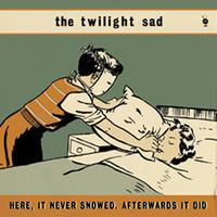 The Twilight Sad - Here, It Never Snowed. Afterwards It Did