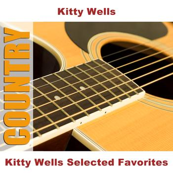Kitty Wells - Kitty Wells Selected Favorites
