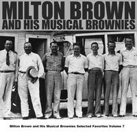 Milton Brown And His Musical Brownies - Milton Brown and His Musical Brownies Selected Favorites, Vol. 7