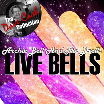 Archie Bell and The Drells - Live Bells - [The Dave Cash Collection]