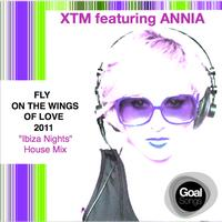 XTM - Fly on the Wings of Love 2011 (Ibiza Nights House Mix) [feat. Annia]