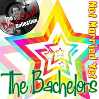 The Bachelors - Not Married Yet - [The Dave Cash Collection]