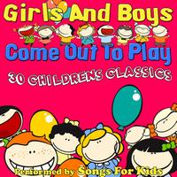 Songs for Kids - Girls And Boys Come Out To Play - 30 Childrens Classics