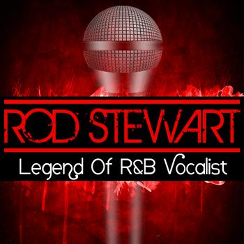 Rod Stewart - Legend Of R&B Vocalist
