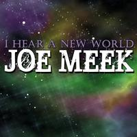 Joe Meek - I Hear A New World
