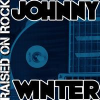 Johnny Winter - Raised On Rock