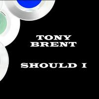 Tony Brent - Should I
