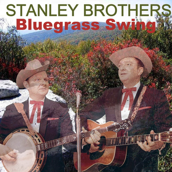 The Stanley Brothers - Bluegrass Swing