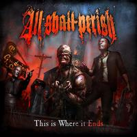 ALL SHALL PERISH - This Is Where It Ends (Explicit)