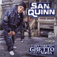 San Quinn - Can't Take the Ghetto out a Ni#@a (Explicit)
