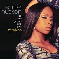 Jennifer Hudson - No One Gonna Love You Remixes