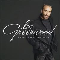 Lee Greenwood - I Want To Be In Your World