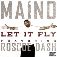 Maino - Let It Fly (feat. Roscoe Dash) (Explicit)