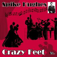 Spike Hughes - Crazy Feet