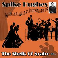 Spike Hughes - The Sheik of Araby