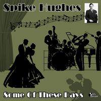 Spike Hughes - Some of These Days