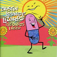Austin Lounge Lizards - The Drugs I Need