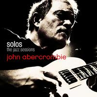 John Abercrombie - John Abercrombie- SOLOS: The Jazz Sessions