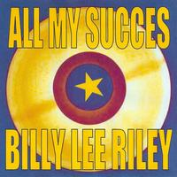 Billy Lee Riley - All My Succes - Billy Lee Riley