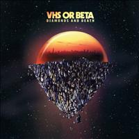 VHS Or Beta - DIAMONDS AND DEATH