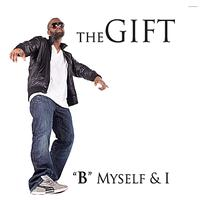 "The Gift - ""B"" Myself and I"