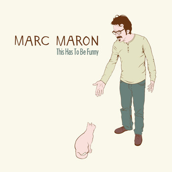 Marc Maron - This Has To Be Funny (Explicit)