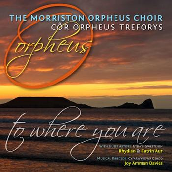 The Morriston Orpheus Choir - To Where You Are